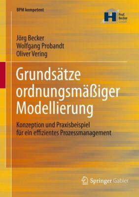 BPM kompetent: Grundsätze ordnungsmäßiger Modellierung, Jörg Becker, Oliver Vering, Wolfgang Probandt