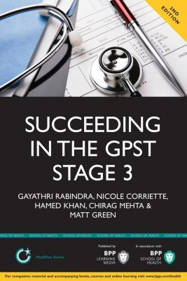 BPP Learning Media Ltd: Succeeding in the GPST Stage 3 Selection Centre, Hamed Khan, Nicole Corriette, Gayathri Rabindra