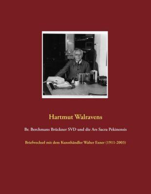 Br. Berchmans Brückner SVD und die Ars Sacra Pekinensis, Hartmut Walravens