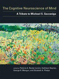 Bradford: The Cognitive Neuroscience of Mind, George R. Mangun, Patricia A. Reuter-Lorenz, Kathleen Baynes, Elizabeth A. Phelps