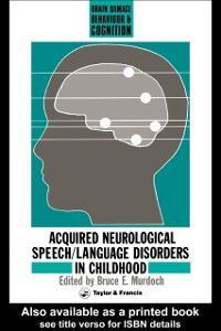 Brain, Behaviour and Cognition: Acquired Neurological Speech/Language Disorders In Childhood, Bruce E Murdoch