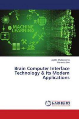 Brain Computer Interface Technology & Its Modern Applications, Asit B. Bhattacharya, Paramita Sen