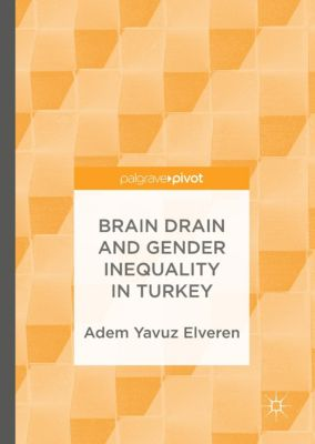 Brain Drain and Gender Inequality in Turkey, Adem Yavuz Elveren
