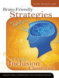 Brain-Friendly Strategies for the Inclusion Classroom, Judy Willis