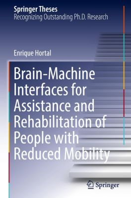 Brain-Machine Interfaces for Assistance and Rehabilitation of People with Reduced Mobility, Enrique Hortal