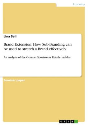 Brand Extension. How Sub-Branding can be used to stretch a Brand effectively, Lina Seil