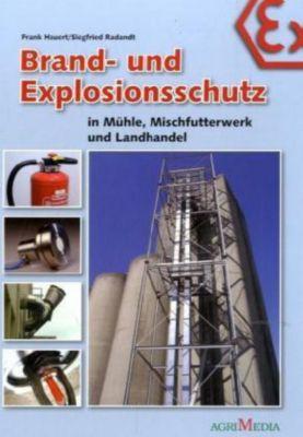 Brand- und Explosionsschutz in Mühle, Mischfutterwerk und Landhandel, Frank Hauert, Siegfried Radandt