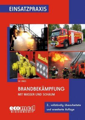 Brandbekämpfung mit Wasser und Schaum, Holger de Vries