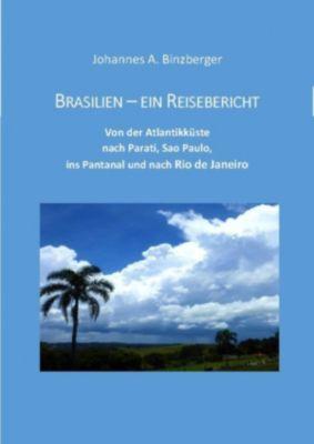 Brasilien - ein Reisebericht, Johannes A. Dr. Binzberger