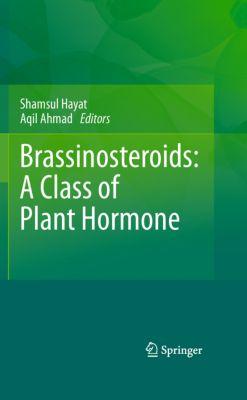 Brassinosteroids: A Class of Plant Hormone, Shamsul Hayat, Aqil Ahmad