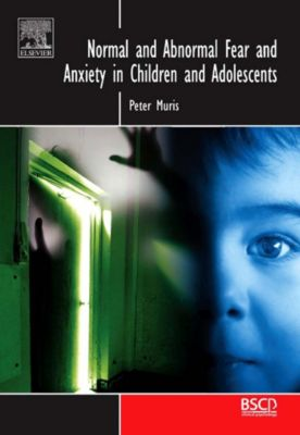 BRAT Series in Clinical Psychology: Normal and Abnormal Fear and Anxiety in Children and Adolescents, Peter Muris
