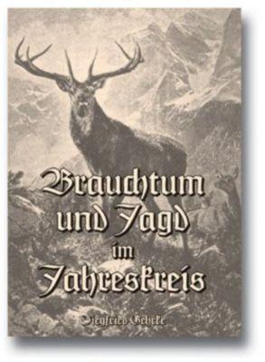 Brauchtum und Jagd im Jahreskreis - Siegfried Gehrke |