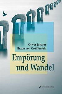 Braun von Greiffenfels, O: Empörung und Wandel - Oliver J. Braun von Greiffenfels |