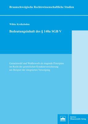 braunschweigische Rechtswissenschaftliche Studien: Bedeutungsinhalt des §140a SGB V, Wibke Kreikebohm