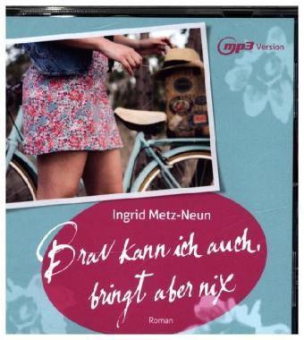 Brav kann ich auch, bringt aber nix, 1 Audio-CD, Ingrid Metz-Neun
