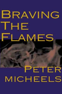 Braving the Flames, Peter Micheels, Peter A. Micheels