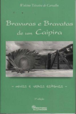 Bravuras E Bravatas De Um Caipira, Wulcino Teixeira de Carvalho