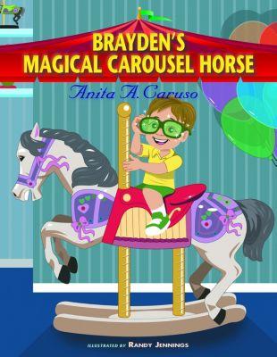 Brayden's Magical Carousel Horse, Anita A. Caruso