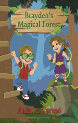 Brayden's Magical Forest: Book 3 in the Brayden's Magical Journey Series, Anita A. Caruso