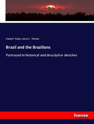 Brazil and the Brazilians, Daniel P. Kidder, James C. Fletcher