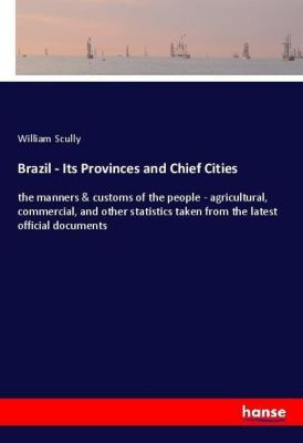 Brazil - Its Provinces and Chief Cities, William Scully