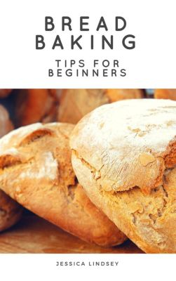 Bread Baking Tips for Beginners, Jessica Lindsey