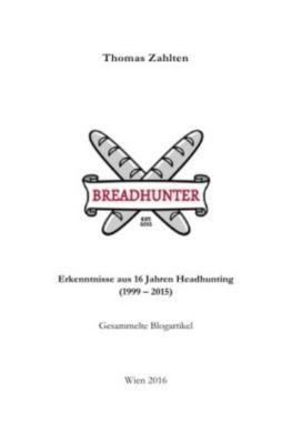 BREADHUNTER - Erkenntnisse aus 16 Jahren Headhunting - Thomas Zahlten pdf epub