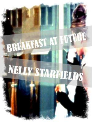 Breakfast at Future, Nelly Starfields