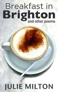 Breakfast in Brighton and Other Poems, Julie Milton