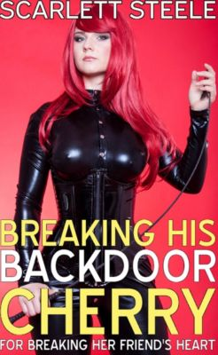 Breaking His Back Door Cherry For Breaking Her Friend's Heart!, Scarlett Steele