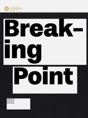 Breaking Point. Searching for Change, Triennale der Photographie Hamburg 2018, Triennale der Photographie Hamburg