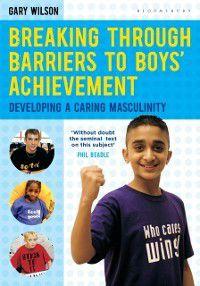 Breaking Through Barriers to Boys' Achievement, Gary Wilson