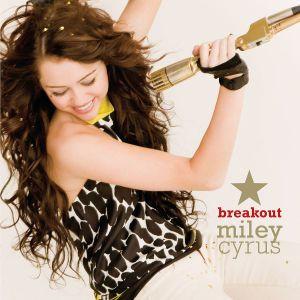Breakout, Miley Aka Hannah Montana Cyrus