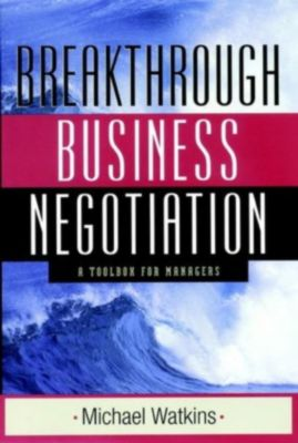 Breakthrough Business Negotiation, Michael Watkins