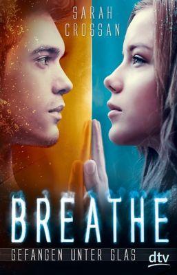Breathe Band 1: Gefangen unter Glas, Sarah Crossan