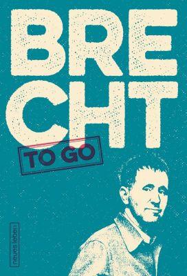 Brecht to go - Bertolt Brecht |