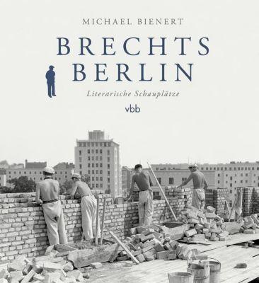 Brechts Berlin - Michael C. Bienert  