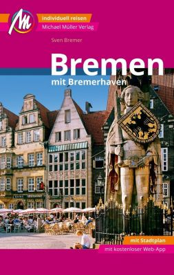 Bremen MM-City Reiseführer Michael Müller Verlag, m. 1 Karte, Sven Bremer