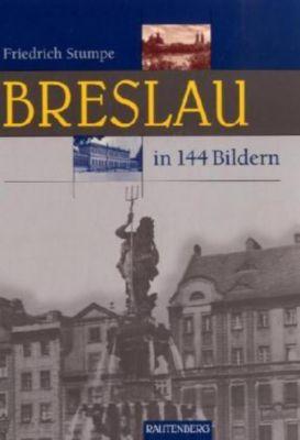 Breslau in 144 Bildern, Friedrich Stumpe