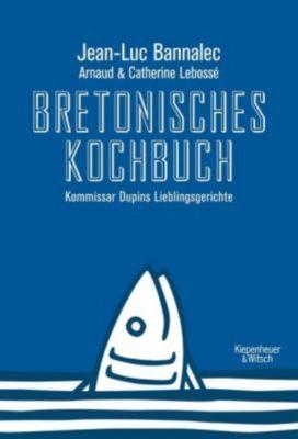 Bretonisches Kochbuch, Jean-Luc Bannalec, Arnaud Lebossé, Catherine Lebossé