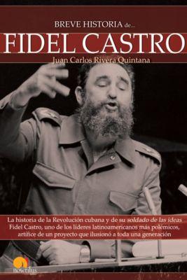 Breve Historia: Breve Historia de Fidel Castro, Juan Carlos Rivera Quintana