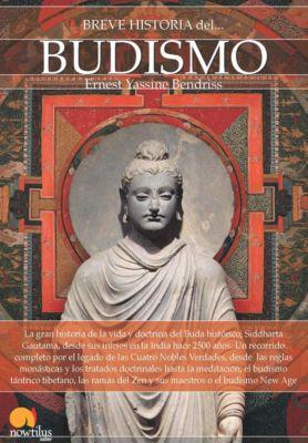 Breve Historia: Breve historia del budismo, Ernest Y. Bendriss