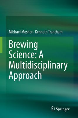 Brewing Science: A Multidisciplinary Approach, Michael Mosher, Kenneth Trantham
