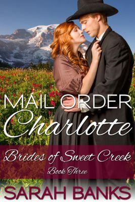 Brides of Sweet Creek: Mail Order Charlotte (Brides of Sweet Creek, #3), Sarah Banks