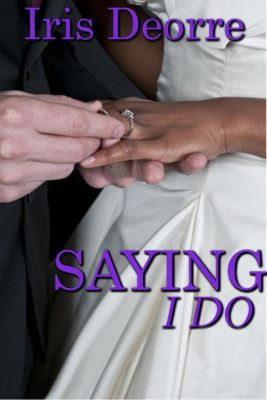 Brides Series: Saying I Do (Brides Series, #1), Iris Deorre