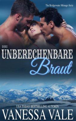 Bridgewater Ménage-Serie: Ihre unberechenbare Braut (Bridgewater Ménage-Serie, #2), Vanessa Vale