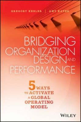 Bridging Organization Design and Performance, Amy Kates, Gregory Kesler