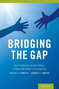 Bridging the Gap: How Community Health Workers Promote the Health of Immigrants, Sally Findley, Sergio Matos