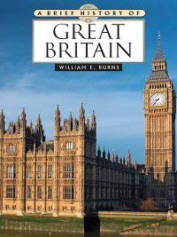Brief History: A Brief History of Great Britain, William Burns