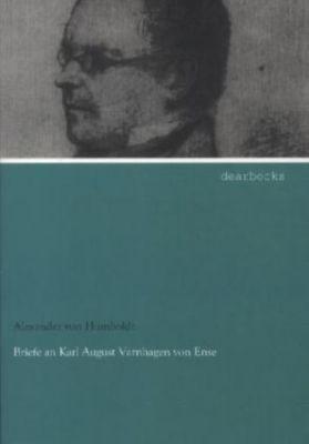 Briefe an Karl August Varnhagen von Ense - Alexander von Humboldt |